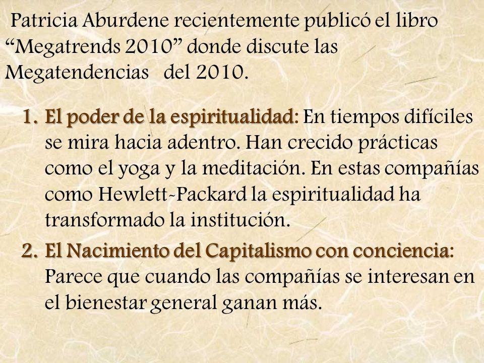 Patricia Aburdene recientemente publicó el libro Megatrends 2010 donde discute las Megatendencias del 2010. 1.El poder de la espiritualidad 1.El poder