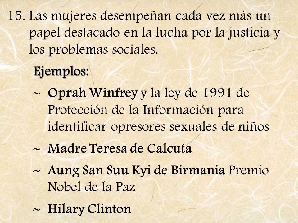 15.Las mujeres desempeñan cada vez más un papel destacado en la lucha por la justicia y los problemas sociales. Ejemplos Ejemplos: Oprah Winfrey y la