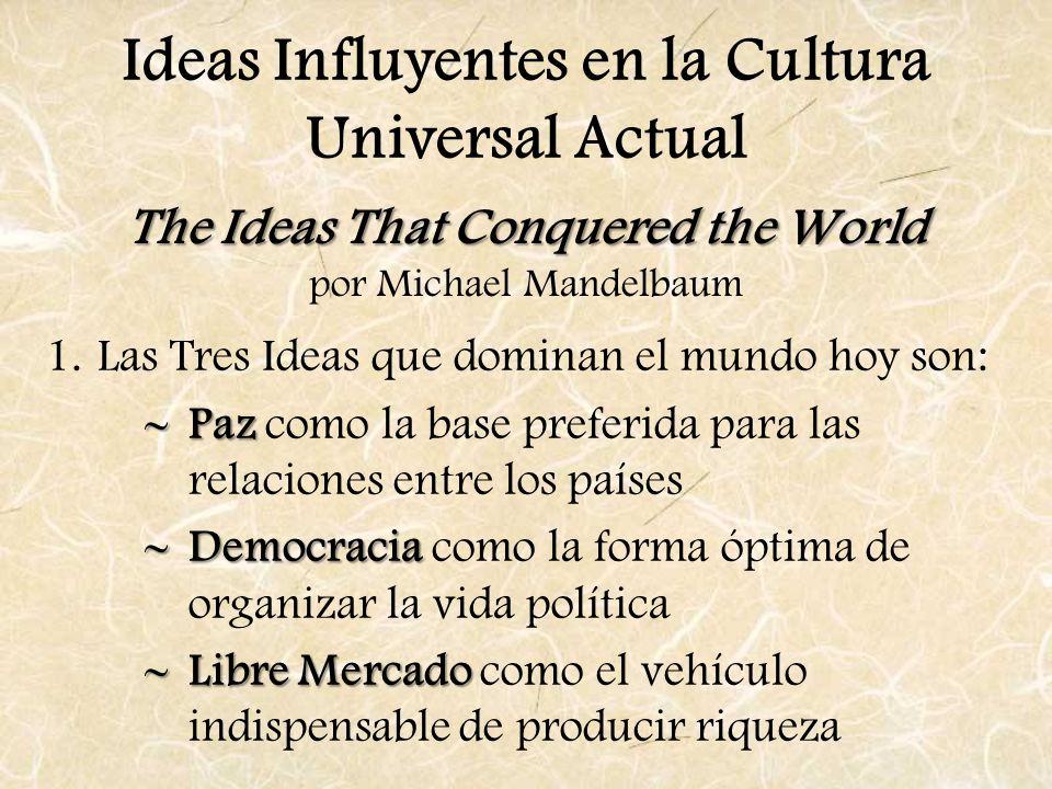 The Ideas That Conquered the World The Ideas That Conquered the World por Michael Mandelbaum 1.Las Tres Ideas que dominan el mundo hoy son: Paz Paz co