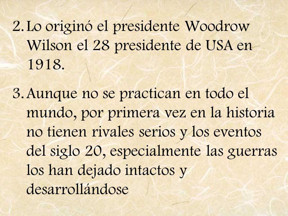 2.Lo originó el presidente Woodrow Wilson el 28 presidente de USA en 1918. 3.Aunque no se practican en todo el mundo, por primera vez en la historia n