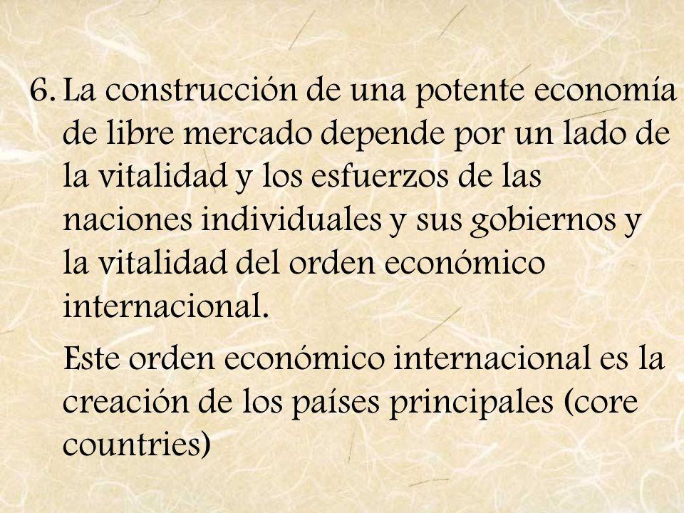 6.La construcción de una potente economía de libre mercado depende por un lado de la vitalidad y los esfuerzos de las naciones individuales y sus gobi