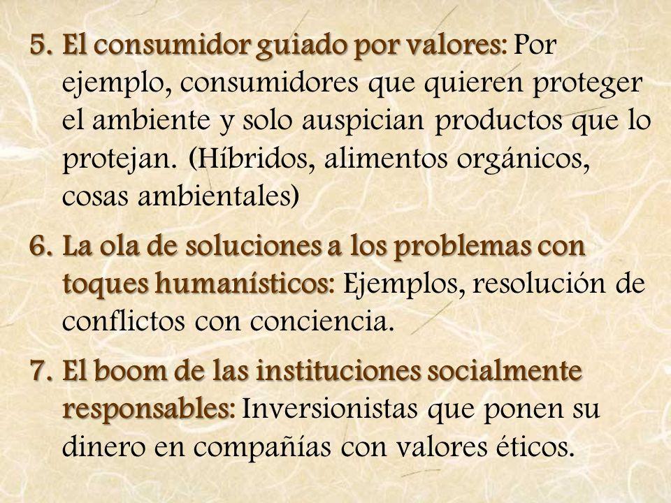 5.El consumidor guiado por valores 5.El consumidor guiado por valores: Por ejemplo, consumidores que quieren proteger el ambiente y solo auspician pro