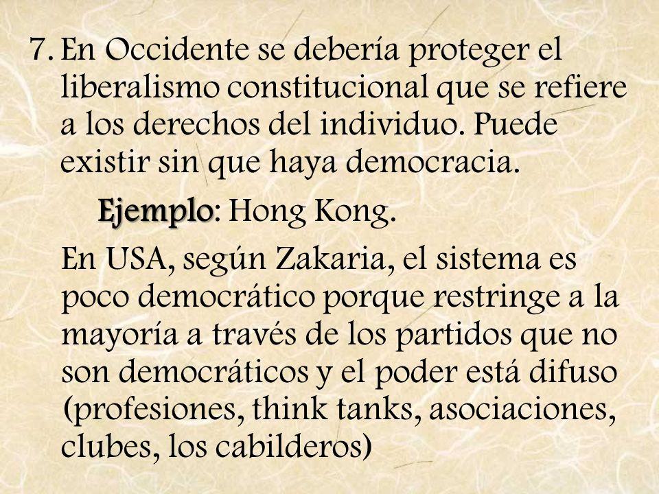7.En Occidente se debería proteger el liberalismo constitucional que se refiere a los derechos del individuo. Puede existir sin que haya democracia. E