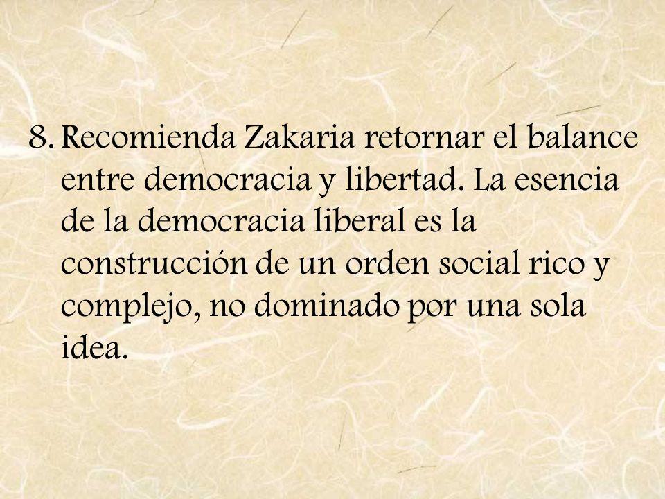 8.Recomienda Zakaria retornar el balance entre democracia y libertad. La esencia de la democracia liberal es la construcción de un orden social rico y