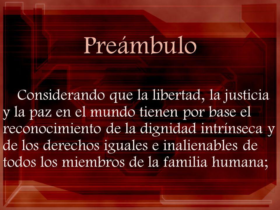 Preámbulo Considerando que la libertad, la justicia y la paz en el mundo tienen por base el reconocimiento de la dignidad intrínseca y de los derechos