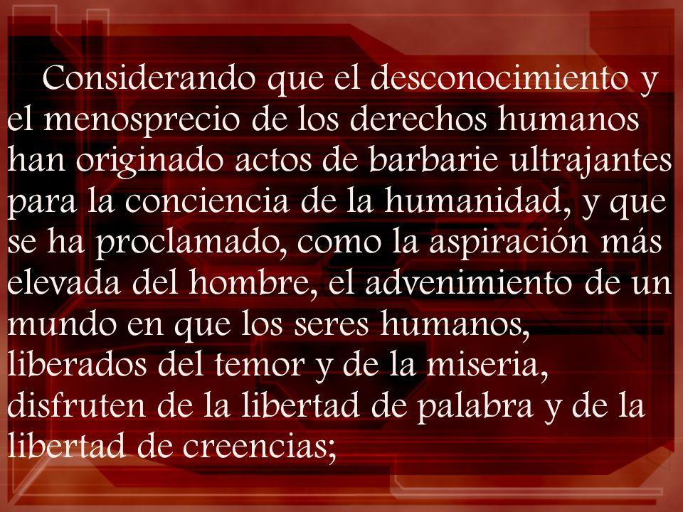 Considerando que el desconocimiento y el menosprecio de los derechos humanos han originado actos de barbarie ultrajantes para la conciencia de la huma