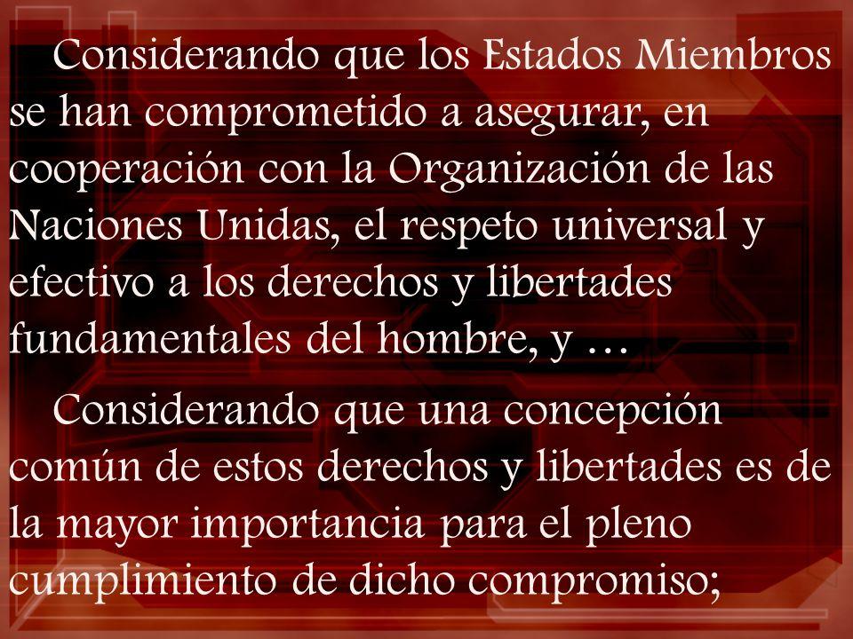 Considerando que los Estados Miembros se han comprometido a asegurar, en cooperación con la Organización de las Naciones Unidas, el respeto universal