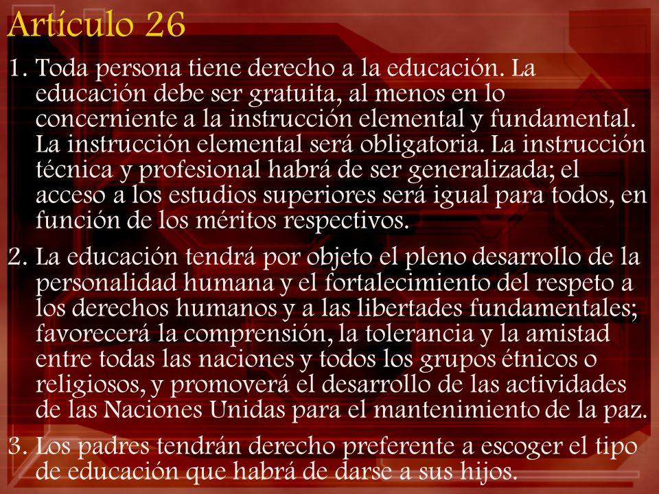 Artículo 26 1.Toda persona tiene derecho a la educación. La educación debe ser gratuita, al menos en lo concerniente a la instrucción elemental y fund