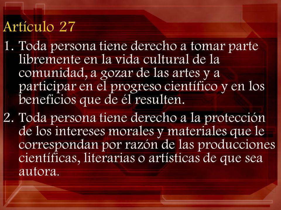 Artículo 27 1.Toda persona tiene derecho a tomar parte libremente en la vida cultural de la comunidad, a gozar de las artes y a participar en el progr