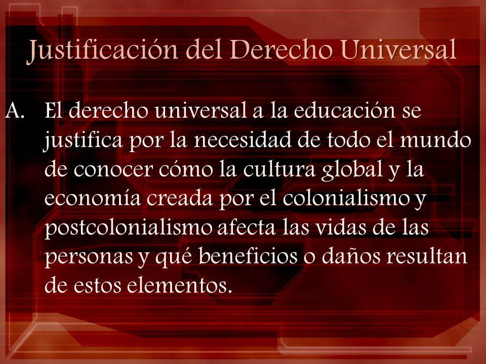 Justificación del Derecho Universal A.El derecho universal a la educación se justifica por la necesidad de todo el mundo de conocer cómo la cultura gl