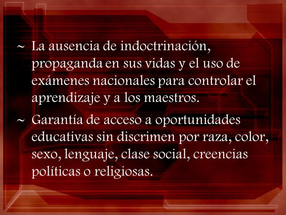 La ausencia de indoctrinación, propaganda en sus vidas y el uso de exámenes nacionales para controlar el aprendizaje y a los maestros. Garantía de acc