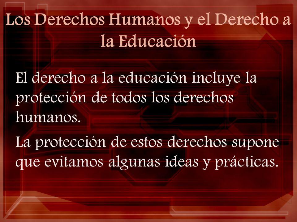 Los Derechos Humanos y el Derecho a la Educación El derecho a la educación incluye la protección de todos los derechos humanos. La protección de estos