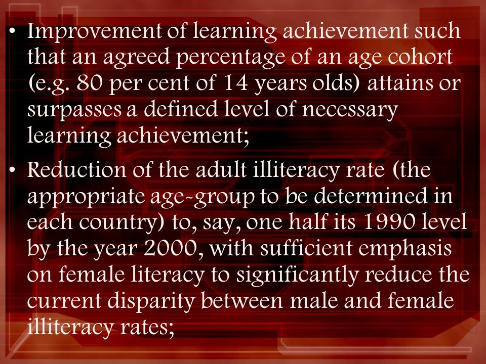 Improvement of learning achievement such that an agreed percentage of an age cohort (e.g. 80 per cent of 14 years olds) attains or surpasses a defined