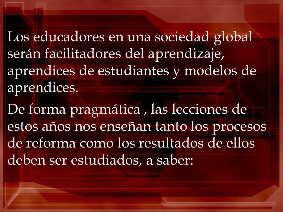 Los educadores en una sociedad global serán facilitadores del aprendizaje, aprendices de estudiantes y modelos de aprendices. De forma pragmática, las