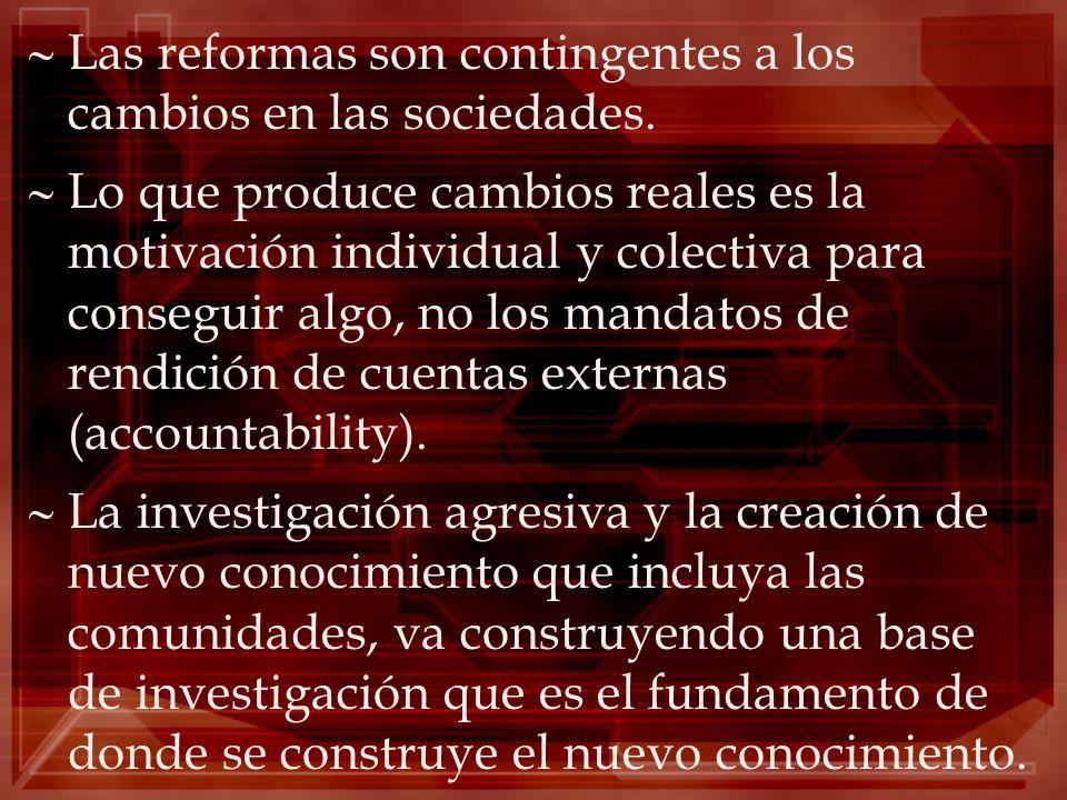 Las reformas son contingentes a los cambios en las sociedades. Lo que produce cambios reales es la motivación individual y colectiva para conseguir al