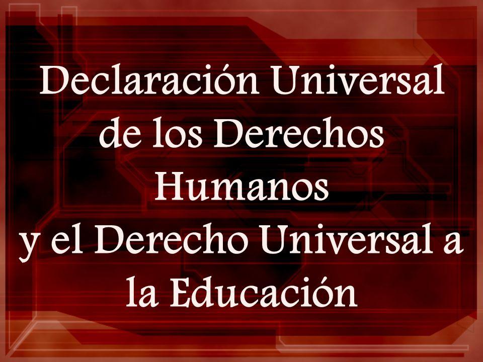Declaración Universal de los Derechos Humanos y el Derecho Universal a la Educación