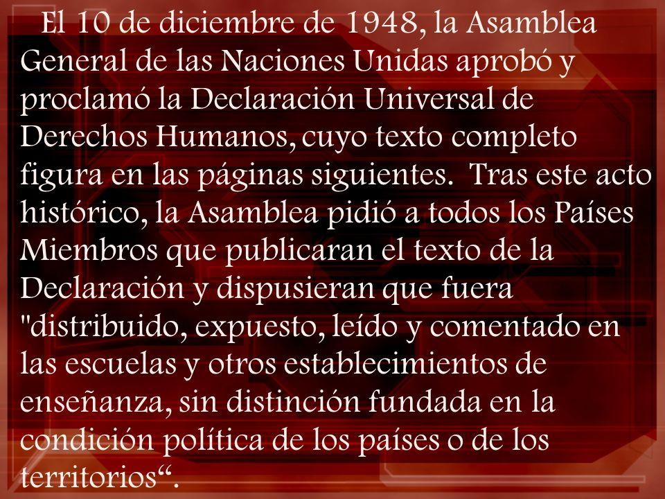 El 10 de diciembre de 1948, la Asamblea General de las Naciones Unidas aprobó y proclamó la Declaración Universal de Derechos Humanos, cuyo texto comp