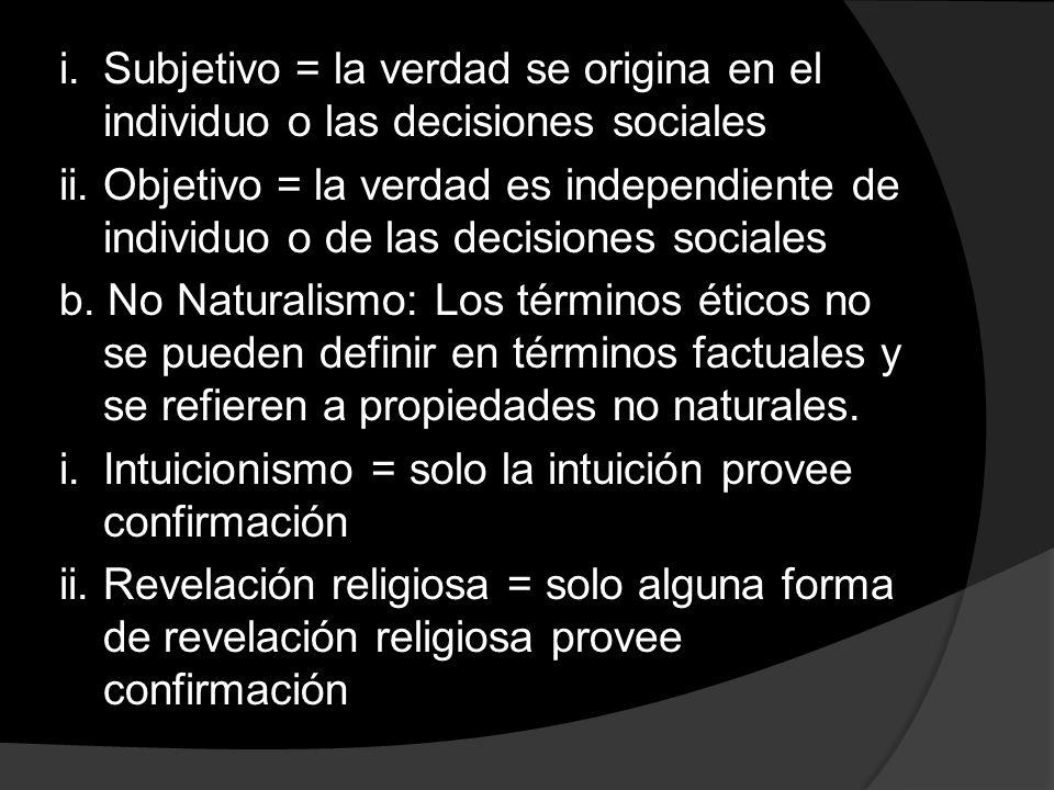 i.Subjetivo = la verdad se origina en el individuo o las decisiones sociales ii.Objetivo = la verdad es independiente de individuo o de las decisiones