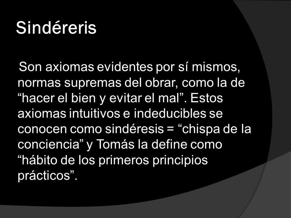 Sindéreris Son axiomas evidentes por sí mismos, normas supremas del obrar, como la de hacer el bien y evitar el mal. Estos axiomas intuitivos e indedu