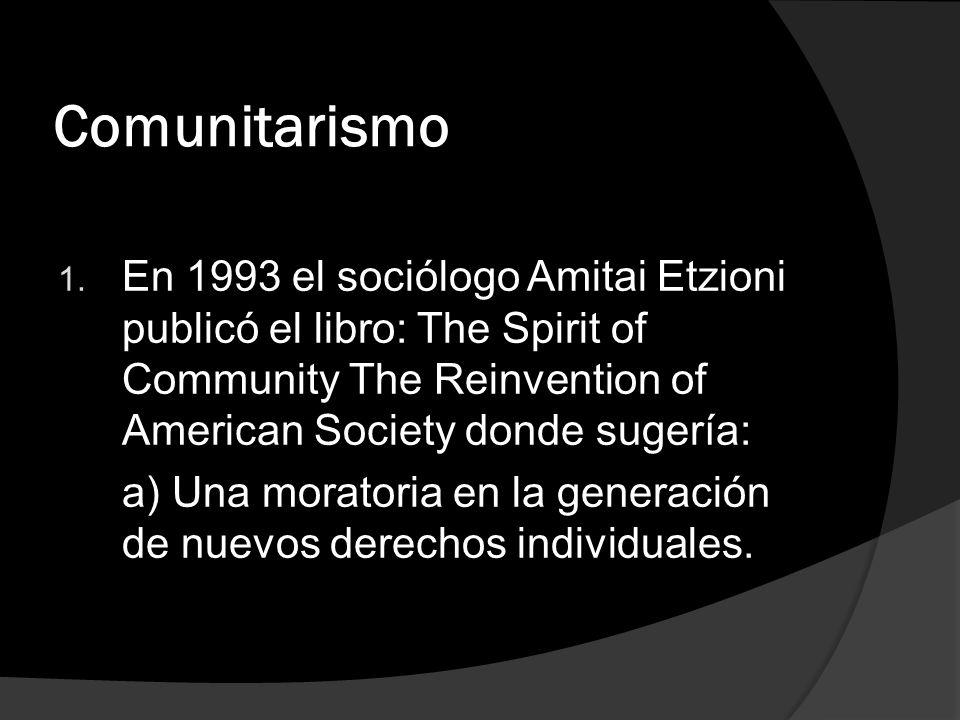 Comunitarismo 1. En 1993 el sociólogo Amitai Etzioni publicó el libro: The Spirit of Community The Reinvention of American Society donde sugería: a) U