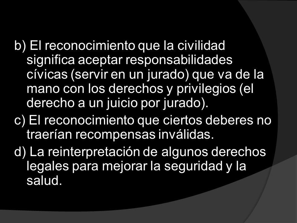 b) El reconocimiento que la civilidad significa aceptar responsabilidades cívicas (servir en un jurado) que va de la mano con los derechos y privilegi