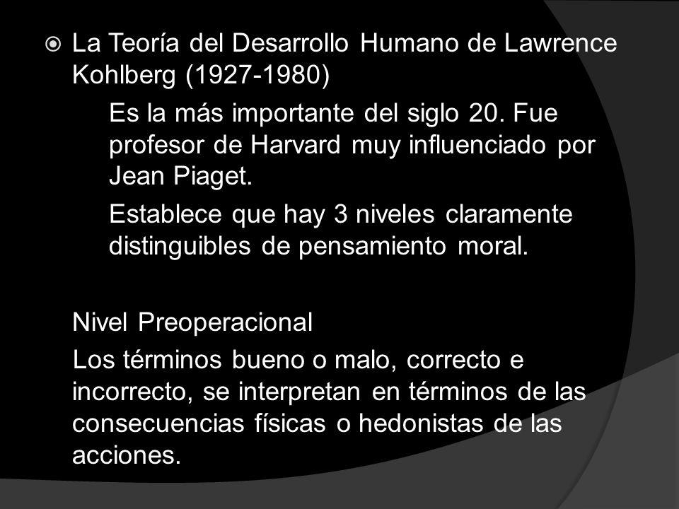 La Teoría del Desarrollo Humano de Lawrence Kohlberg (1927-1980) Es la más importante del siglo 20. Fue profesor de Harvard muy influenciado por Jean
