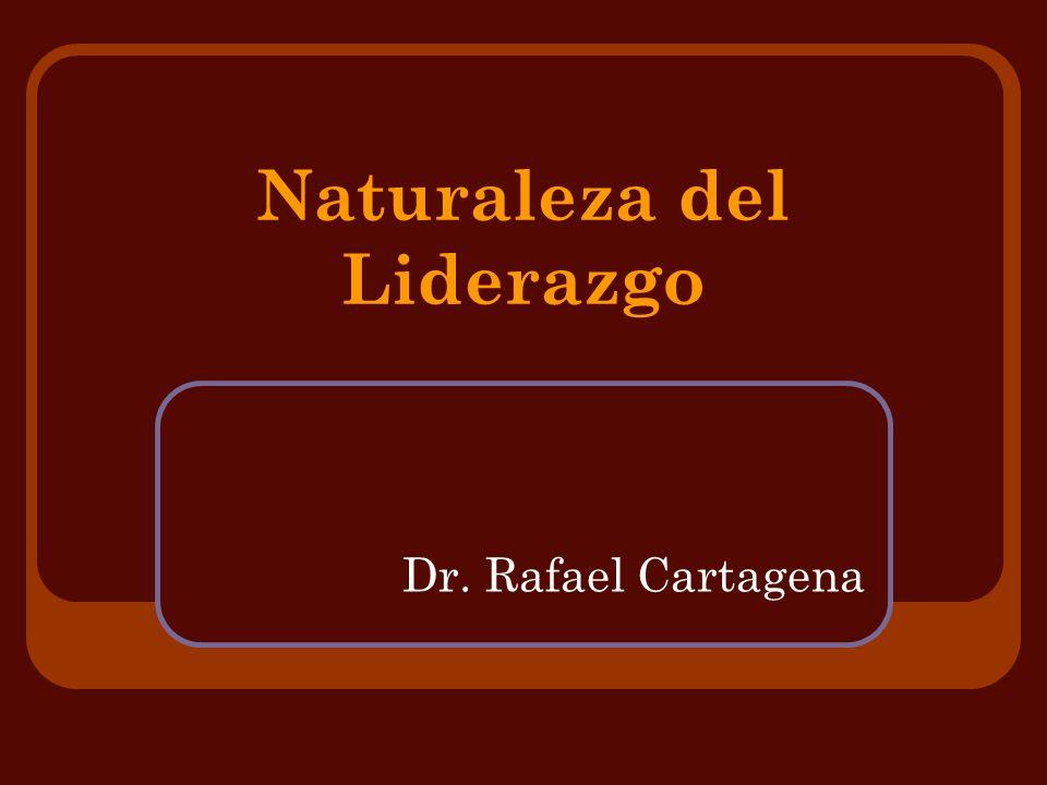 Naturaleza del Liderazgo Dr. Rafael Cartagena