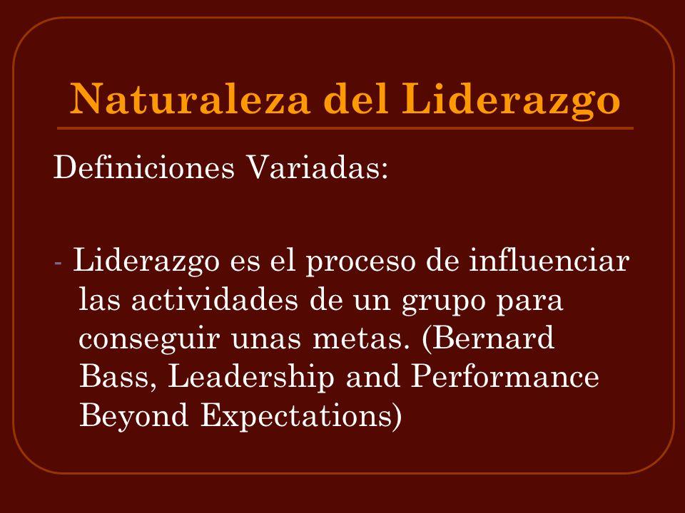 Naturaleza del Liderazgo Definiciones Variadas: - Liderazgo es el proceso de influenciar las actividades de un grupo para conseguir unas metas. (Berna