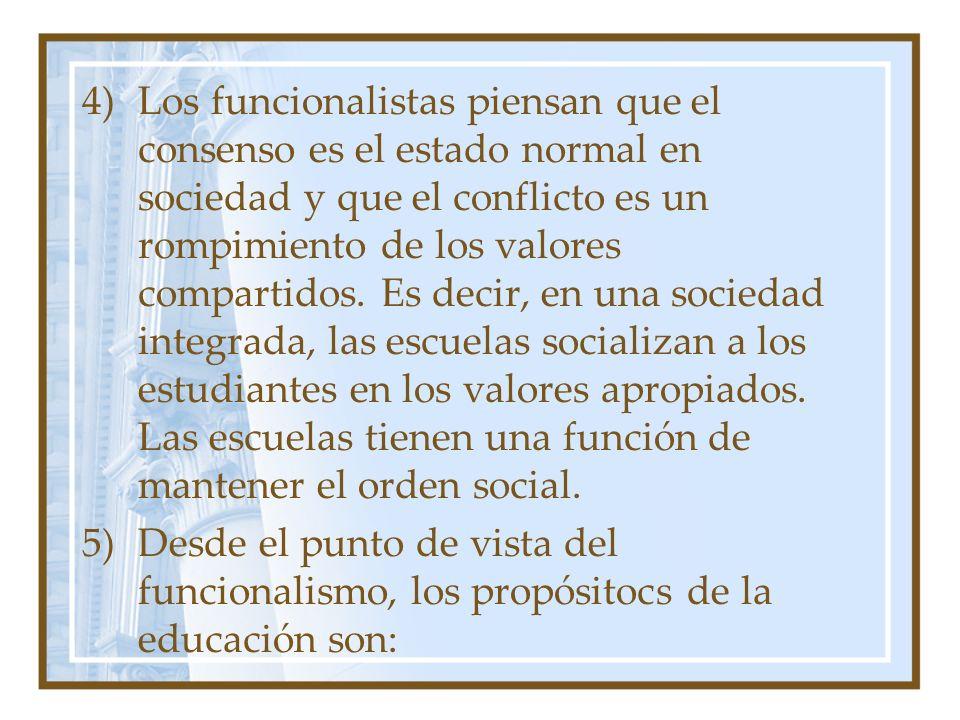 4)Los funcionalistas piensan que el consenso es el estado normal en sociedad y que el conflicto es un rompimiento de los valores compartidos. Es decir