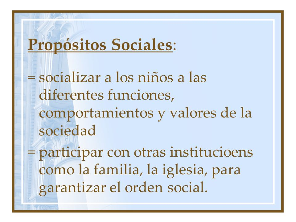 Propósitos Sociales: = socializar a los niños a las diferentes funciones, comportamientos y valores de la sociedad = participar con otras institucioen