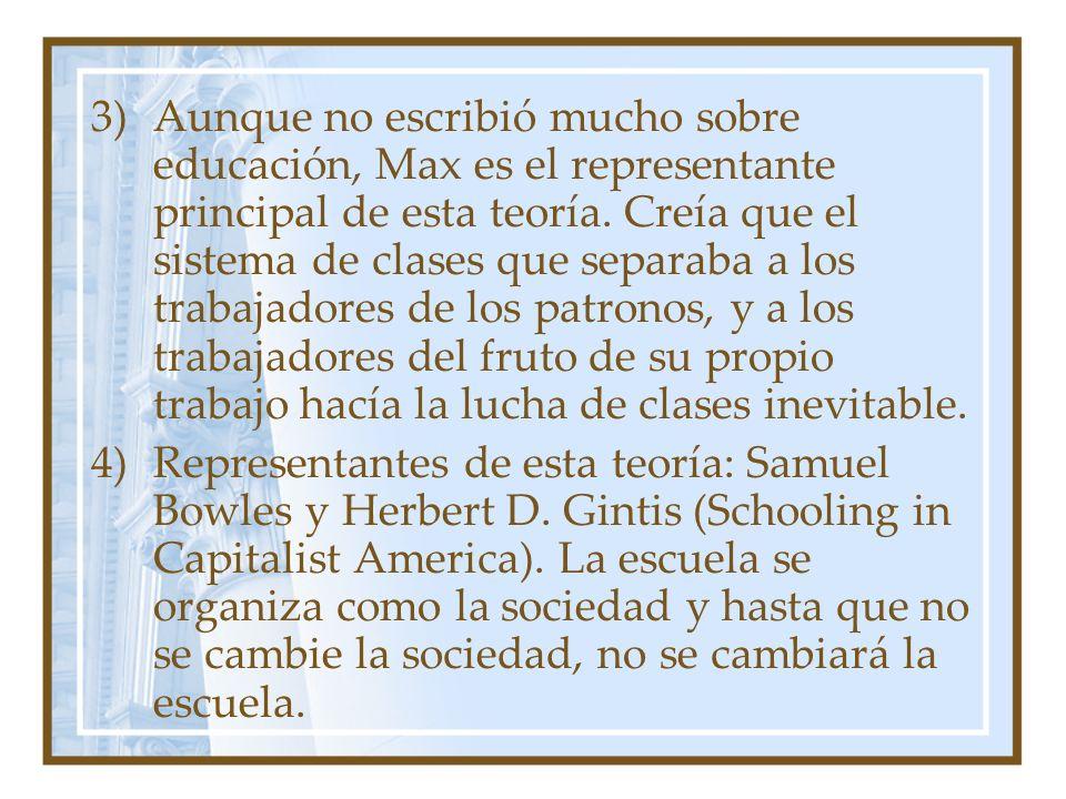 3)Aunque no escribió mucho sobre educación, Max es el representante principal de esta teoría. Creía que el sistema de clases que separaba a los trabaj