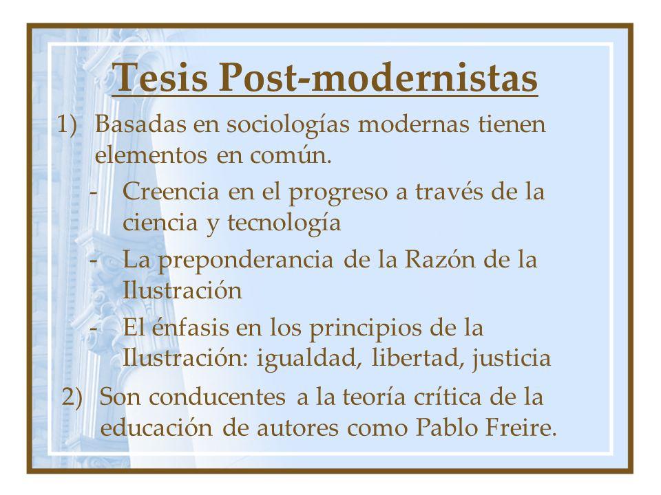 Tesis Post-modernistas 1)Basadas en sociologías modernas tienen elementos en común. -Creencia en el progreso a través de la ciencia y tecnología -La p