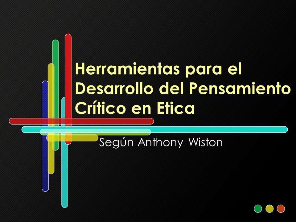 Herramientas para el Desarrollo del Pensamiento Crítico en Etica Según Anthony Wiston