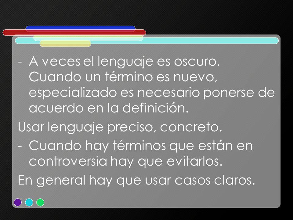 -A veces el lenguaje es oscuro. Cuando un término es nuevo, especializado es necesario ponerse de acuerdo en la definición. Usar lenguaje preciso, con