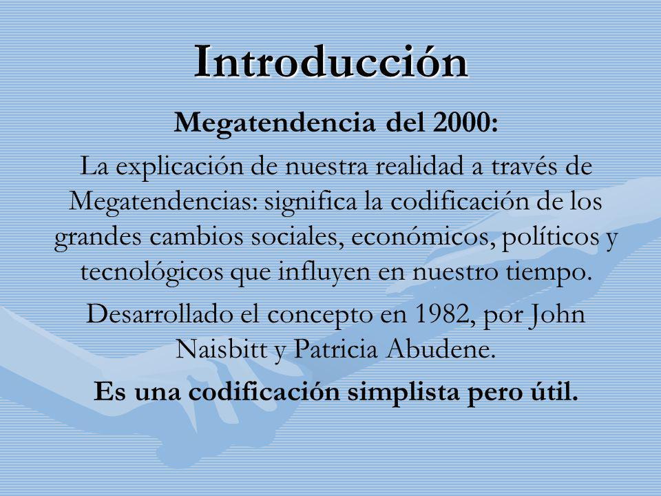 Introducción Megatendencia del 2000: La explicación de nuestra realidad a través de Megatendencias: significa la codificación de los grandes cambios s