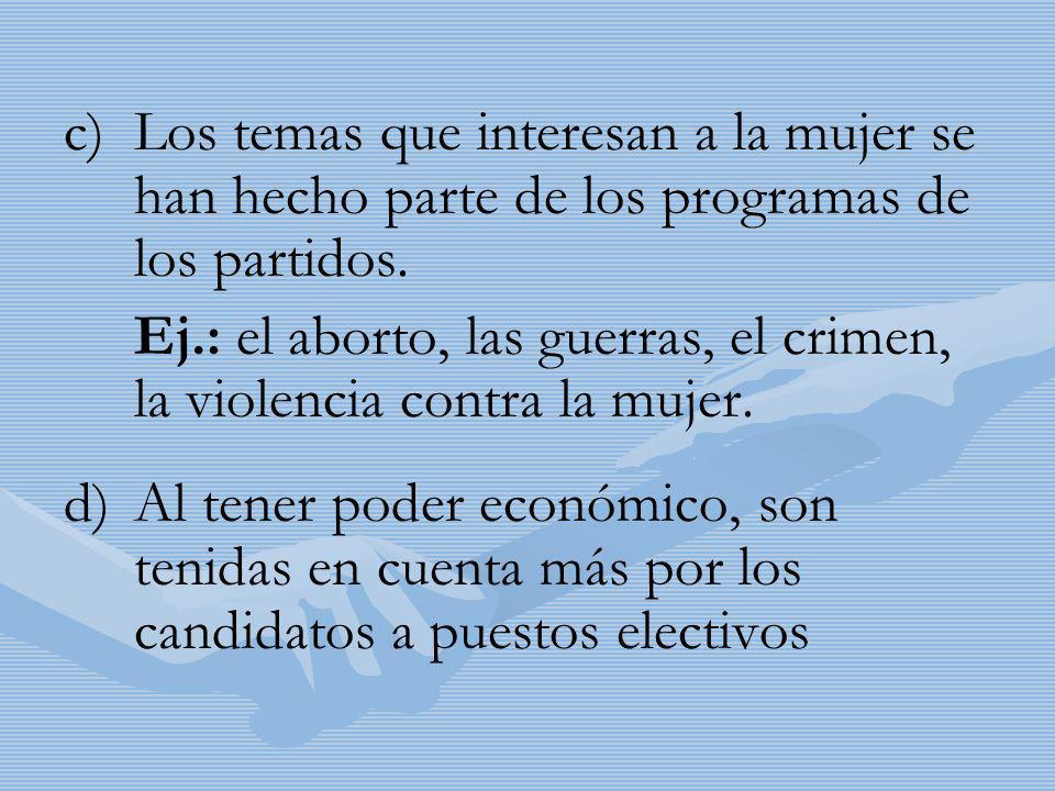 c) c)Los temas que interesan a la mujer se han hecho parte de los programas de los partidos. Ej.: el aborto, las guerras, el crimen, la violencia cont