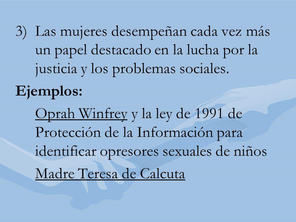 3) 3)Las mujeres desempeñan cada vez más un papel destacado en la lucha por la justicia y los problemas sociales. Ejemplos: Oprah Winfrey y la ley de