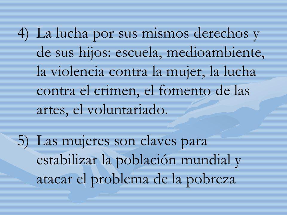 4) 4)La lucha por sus mismos derechos y de sus hijos: escuela, medioambiente, la violencia contra la mujer, la lucha contra el crimen, el fomento de l