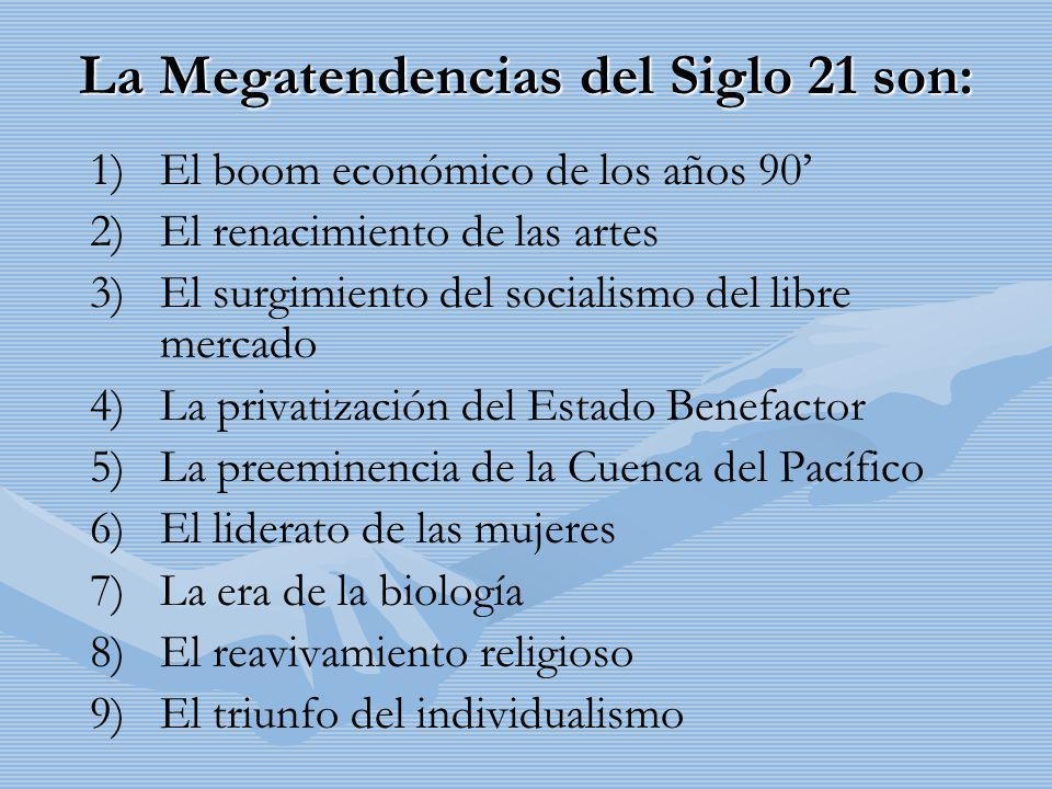 La Megatendencias del Siglo 21 son: 1) 1)El boom económico de los años 90 2) 2)El renacimiento de las artes 3) 3)El surgimiento del socialismo del lib
