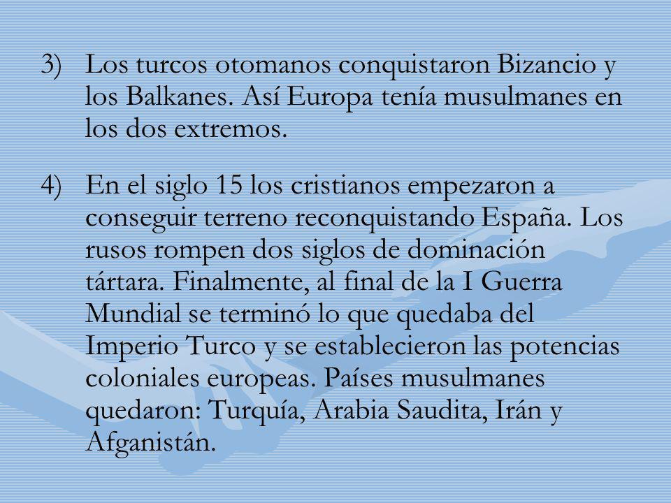 3) 3)Los turcos otomanos conquistaron Bizancio y los Balkanes. Así Europa tenía musulmanes en los dos extremos. 4) 4)En el siglo 15 los cristianos emp