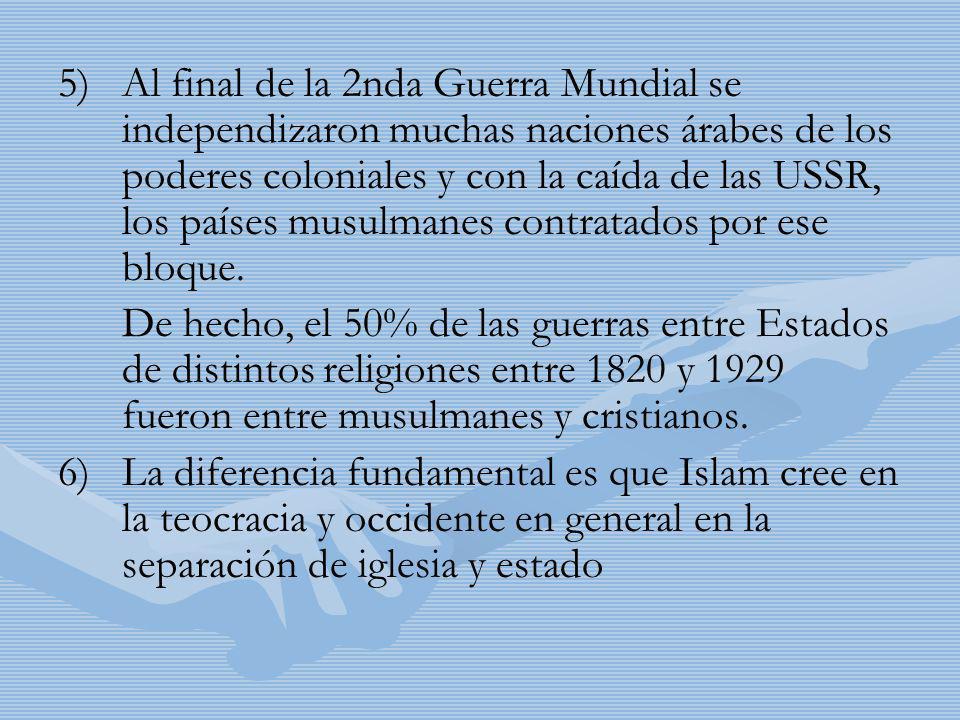 5) 5)Al final de la 2nda Guerra Mundial se independizaron muchas naciones árabes de los poderes coloniales y con la caída de las USSR, los países musu