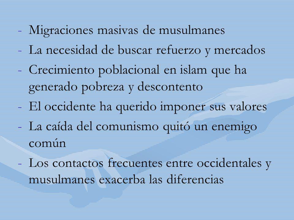 - -Migraciones masivas de musulmanes - -La necesidad de buscar refuerzo y mercados - -Crecimiento poblacional en islam que ha generado pobreza y desco