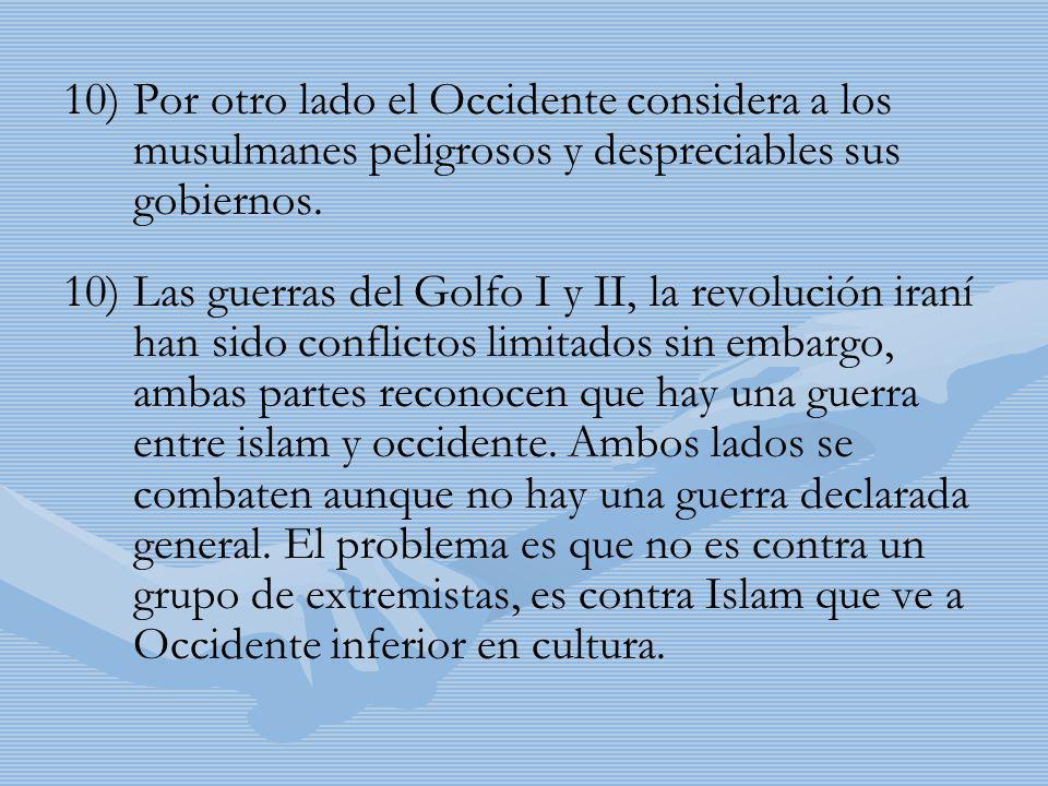 10) 10)Por otro lado el Occidente considera a los musulmanes peligrosos y despreciables sus gobiernos. 10) 10)Las guerras del Golfo I y II, la revoluc
