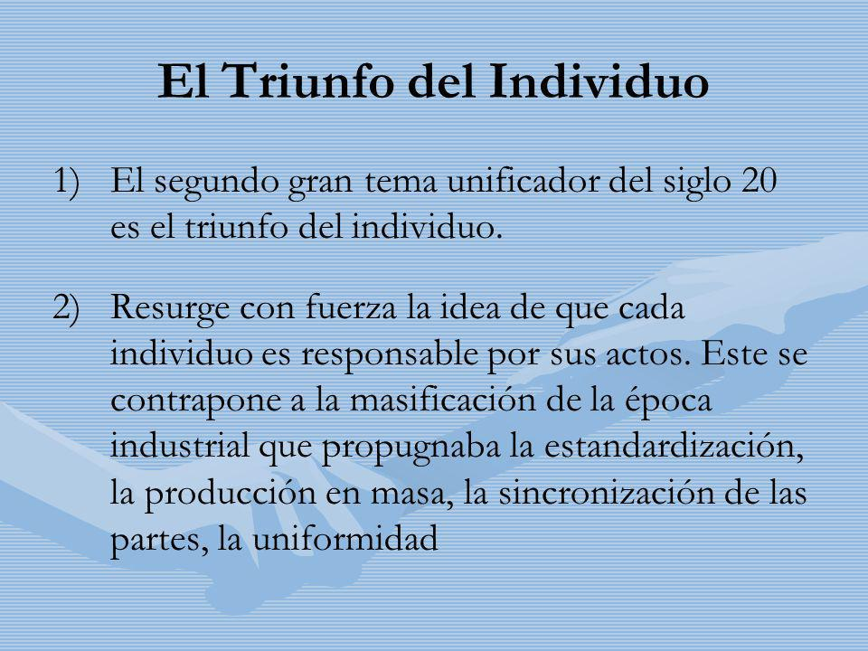 El Triunfo del Individuo 1) 1)El segundo gran tema unificador del siglo 20 es el triunfo del individuo. 2) 2)Resurge con fuerza la idea de que cada in
