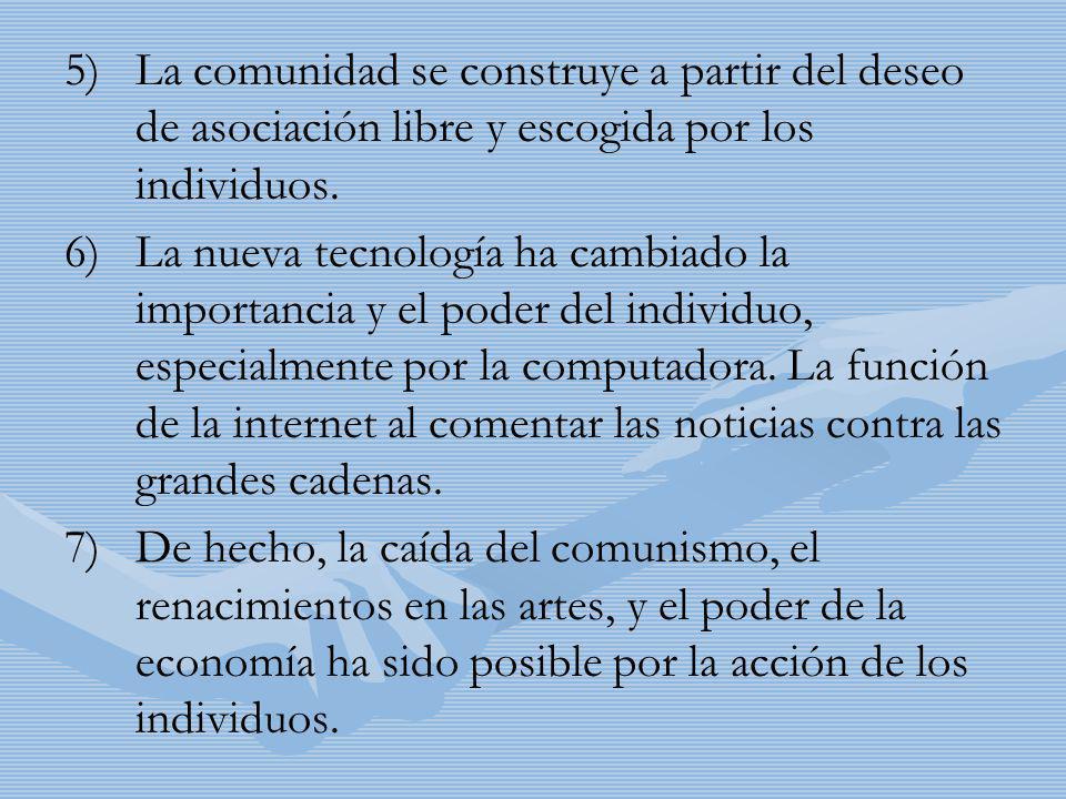 5) 5)La comunidad se construye a partir del deseo de asociación libre y escogida por los individuos. 6) 6)La nueva tecnología ha cambiado la importanc