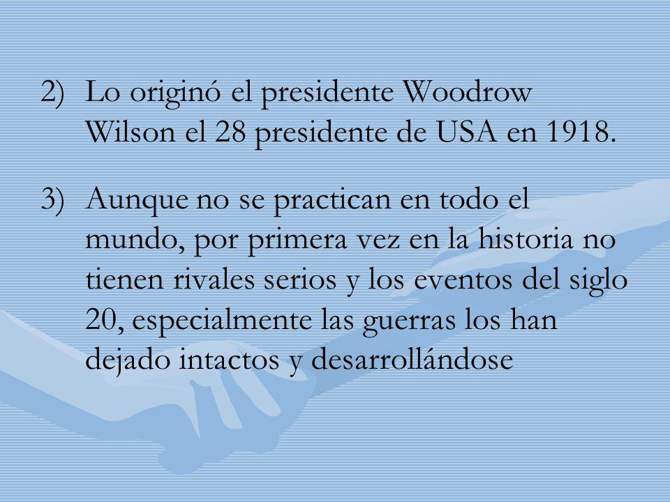 2) 2)Lo originó el presidente Woodrow Wilson el 28 presidente de USA en 1918. 3) 3)Aunque no se practican en todo el mundo, por primera vez en la hist