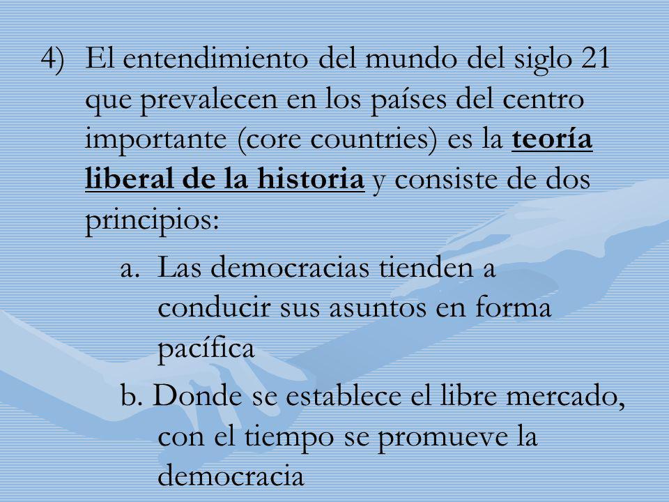 4) 4)El entendimiento del mundo del siglo 21 que prevalecen en los países del centro importante (core countries) es la teoría liberal de la historia y