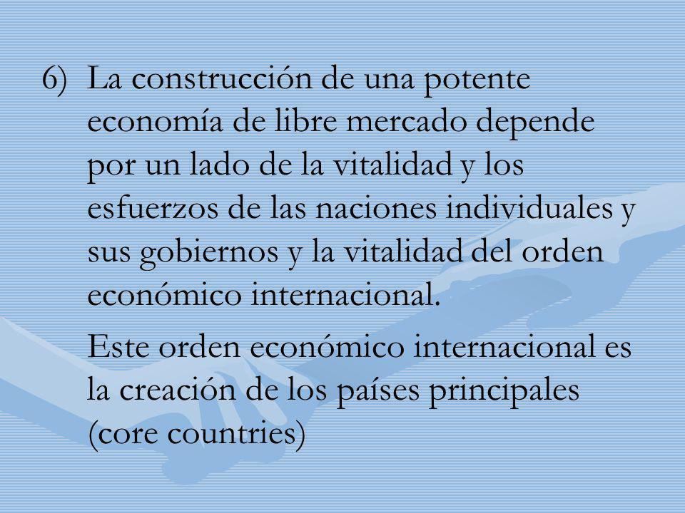 6) 6)La construcción de una potente economía de libre mercado depende por un lado de la vitalidad y los esfuerzos de las naciones individuales y sus g