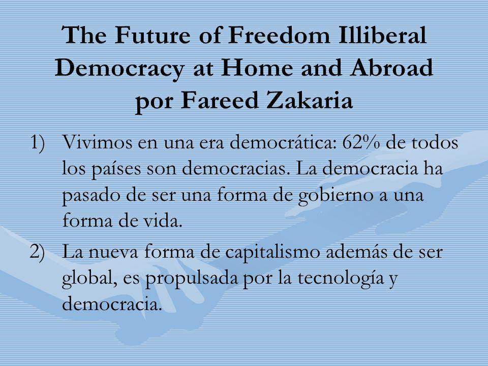 The Future of Freedom Illiberal Democracy at Home and Abroad por Fareed Zakaria 1) 1)Vivimos en una era democrática: 62% de todos los países son democ