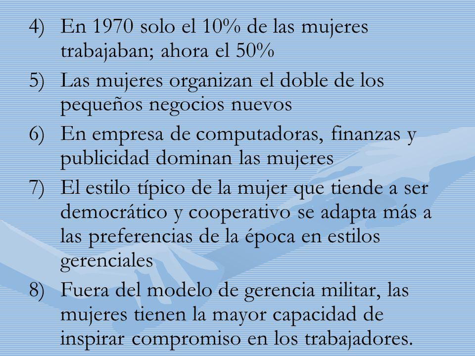 4) 4)En 1970 solo el 10% de las mujeres trabajaban; ahora el 50% 5) 5)Las mujeres organizan el doble de los pequeños negocios nuevos 6) 6)En empresa d